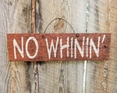No Whinin' Sign No Bitchin' Sign Whinin' Sign No Complaining Gift for Mom Dad Funny Sign Rustic Home Decor Parents Sign No Whining Sign