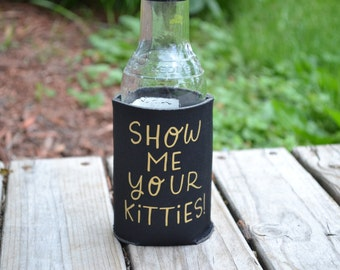 "Handmade Katie Kubiak ""Show Me Your Kitties"" Drink Koozie"