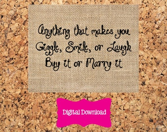 Digital Download 8x10 Burlap Anything that makes you giggle, smile or laugh Buy it or Marry it Print