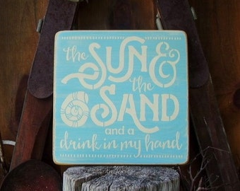 Wood Sign,The Sun & The Sand And A Drink In My Hand, Cabin, Beach House, Word Art, Handmade