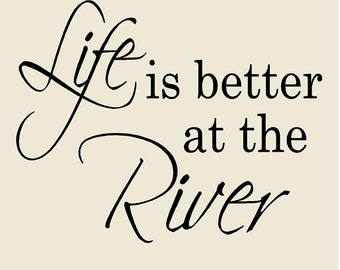 """Life is better at the River-Elegant Script Wall Decal-16"""" h x 20"""" w -Vinyl Lettering Sticker for Doors, Glass, Walls, etc"""