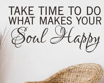 Take Time Make Your Soul Happy Inspirational Vinyl Decal Wall Sticker Art Q18