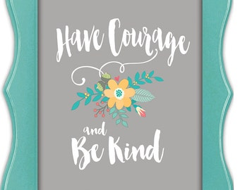 Have Courage & Be Kind Fine Art Print