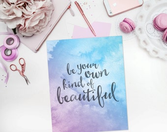 Inspirational Quote - Printable Art - Be Your Own Kind of Beautiful - Pastel Watercolor - Quote Printable - Digital Quote - Wall Decor Print