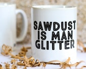Funny mug for men - sawdust is Man Glitter Mug - fathers day mug gift, Gift for men