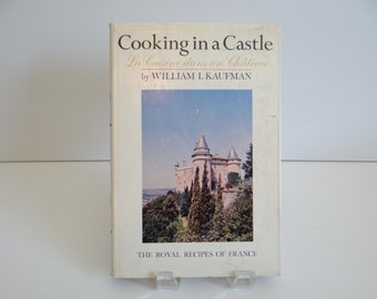 Cooking in a Castle:  The Royal Recipes of France  by William Kaufman - 1965 First Edition with Dust Jacket - French Cookbook-French Recipes