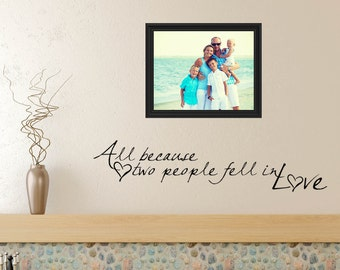 All Because Two People Fell In Love Wall Decal Vinyl - Custom vinyl wall decals falling off