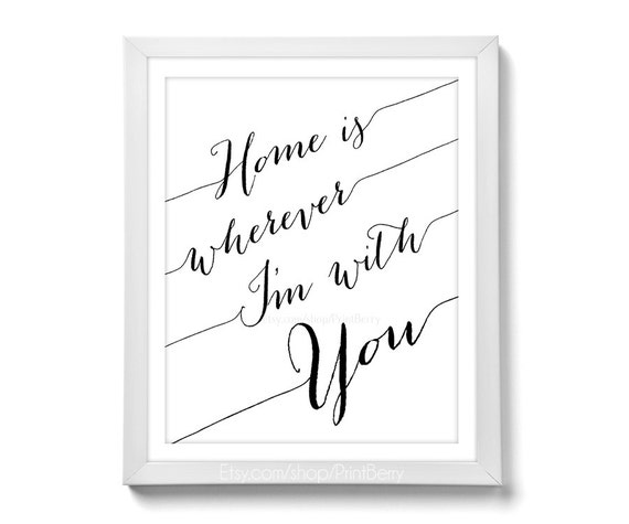 Printable quote Home is wherever im with you Quote Art 11x14 print Love print Love quote print Love quote art Black and white