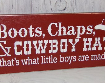 Boots Chaps Cowboy Hats...That's What Little Boys Are Made Of, Cowboy Sign, Rustic Nursery, Cowboy Nursery, Cowboy Bedroom, Baby Gift
