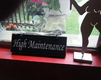 High Maintenance Sign  Black and White.. 10 x 4 with black white ribbon