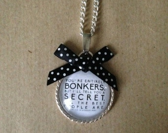 You're Entirely Bonkers... Alice in Wonderland Quote Necklace -  Handmade Unique Mad Hatter (FREE or LOW COST shipping)