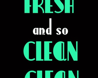 So fresh and so clean clean print Instant Download