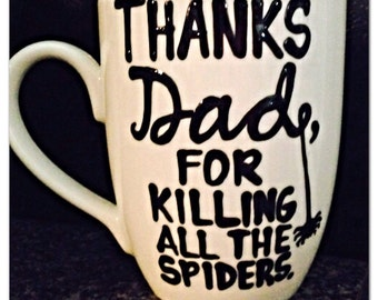 dad thanks for killing all the spiders- coffee mug-Funny Father's Day mug-Funny dad mug - dad birthday present - gift for father- dad gifts