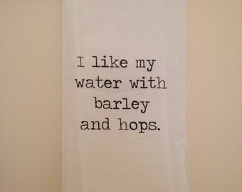 I Like My Water with Barley and Hops Flour Sack Tea Towel