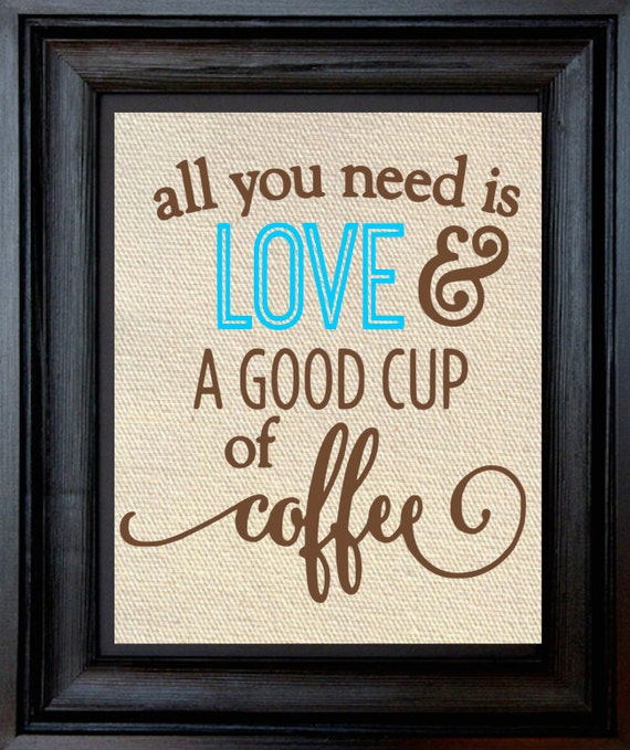 All You Need Is Love And A Good Cup Of Coffee By