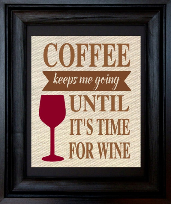 Coffee Keeps Me Going Until It S Time For Wine 8x10 Print