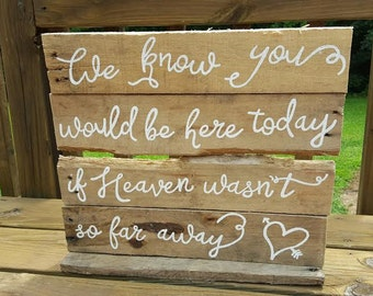 We know you would be here if heaven wasn't so far away sign, Rustic wedding sign, shabby chic wedding, country wedding, barn wood wedding