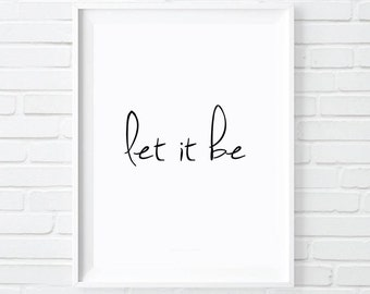 """Let it be, Motivational Typography, Inspirational Let it be print, Black and White prints, """"let it be"""" art poster, minimalist wall decor"""