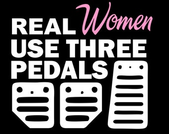 Real Women Use Three Pedals Vinyl Car Window Decal