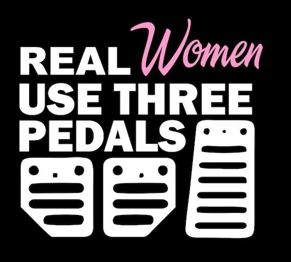 Real Women Use Three Pedals Vinyl Car Window Decal - Custom race car window decalsreal women usepedals sticker funny jdm honda girl race car
