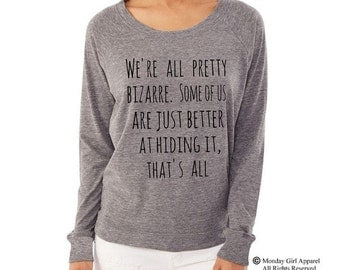 We're all pretty Bizarre Ladies Ladies Alternative Apparel Raglan Pullover Long Sleeve Shirt