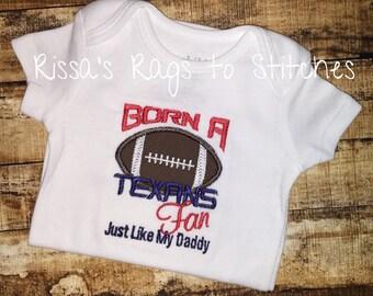 Born a TEXANS fan just like my Daddy Onesie/Shirt
