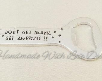 Dont get drunk get awesome Handstamped Bottle Opener