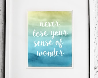 INSTANT DOWNLOAD 8X10 - Printable Digital File - Never Lose Your Sense of Wonder - Watercolor - Gallery Wall - Typography - Child - Aqua