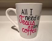 Hand PAINTED 14oz coffee mug 'All I need is Jesus and Coffee'