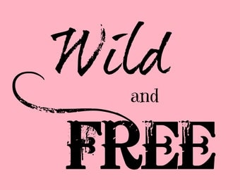 Wild and Free-Instant Download-Printable