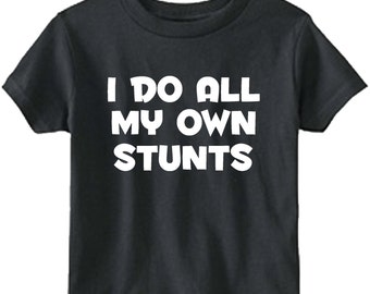 I do all my own stunts funny kids youth toddler shirt size and color choice new great gift custom