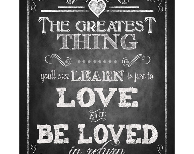 The Greatest thing you'll ever learn is just to love and be loved-Chalkboard love quote-instant download digital file-Rustic Collection