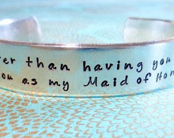 Maid of Honor Gift | The only thing better than having you as my best friend is having you as my Maid of Honor | Hand Stamped Bracelet