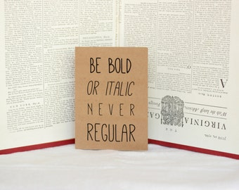 Be Bold or Italic, Never Regular Graduation Card : Brown Kraft Paper