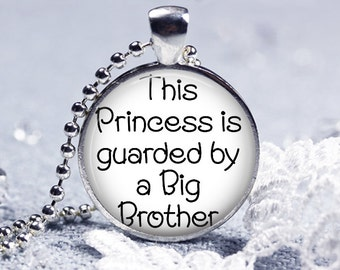 This Princess is guarded by a Big Brother - words on Pendant or Keyring - lovely gift for her Birthday little Sister Big Brother & Princess