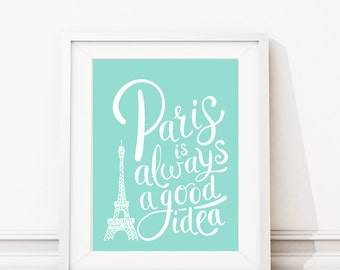 Paris Art - Paris Decor - Paris Print - Paris is Always a Good Idea - Wall Art - Home Decor - Paris Bedroom Art - Typography Art Print. S418