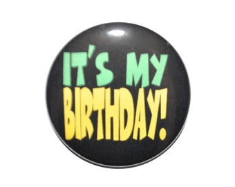 It's My Birthday button birthday party birthday pin 2 1/4 inch pin back button