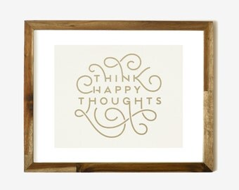 Think Happy Thoughts Metallic Gold 8 x 10 Screen Print