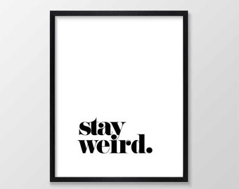 Stay Weird Printable Art, Inspirational & Motivational Typography Print, Instant Download, Wall Art Quote