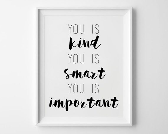 You Is Kind You Is Smart You Is Important 8x10 Printable Wall