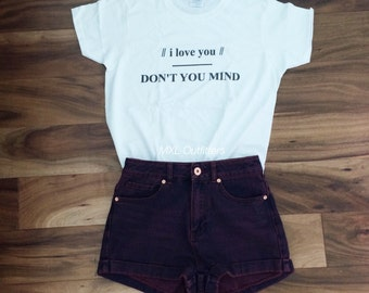 I Love You, Don't You Mind T-Shirt © Design by Maggie Liu