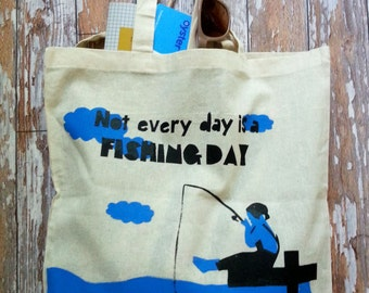 Hand Screenprinted Cotton Tote Bag - 'Not everyday is a FISHING DAY.'
