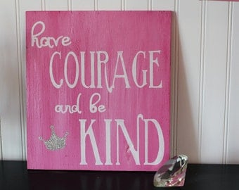 Have Courage and be Kind Wood sign, Cinderella, Girls Bedroom Decor, Princess Decor, Glitter Crown, Cinderella movie,