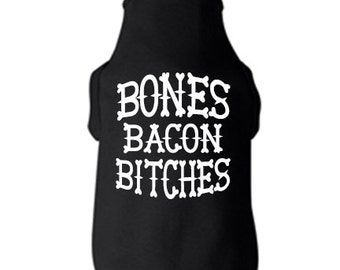 Bones...Bacon...Bitches Dog Muscle Tee for Bully breeds, Pitbulls, American Bullies, or any Dog  Breed Type.