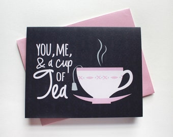 You, Me, And A Cup Of Tea Card