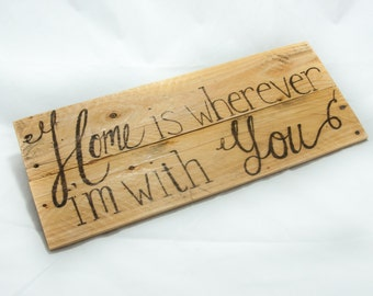 Home is wherever I'm with you Country home decor Rustic home decor Country signs Rustic wood signs Reclaimed wood signs Anniversary gift