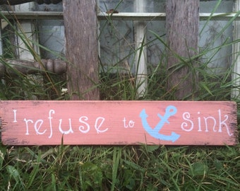 I Refuse to sink, anchor sign on wood, light coral and white and aqua accents WD1012