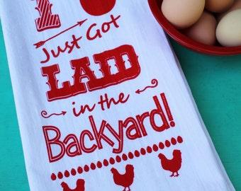 I JUST got LAID in the Backyard! - Backyard Chicken Farmer Cotton Kitchen Towel - Screenprinted Tea Towel