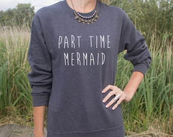 Part Time Mermaid Jumper Sweater Fashion Hipster Statement Grunge Top