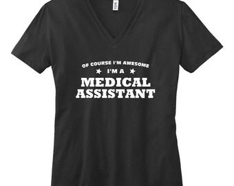 Of Course Im A Medical Assistant Shirt  V-Neck T Shirt. Womens V Neck Shirt . Medical Assistant Shirt.  Occupation Shirt.